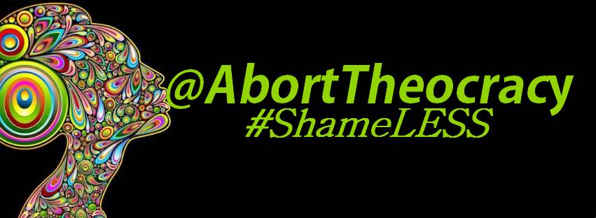 Abort Theocracy ShameLESS